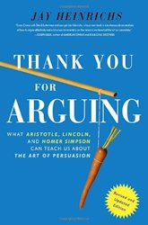 Thank You for Arguing: What Aristotle, Lincoln, and Homer Simpson Can Teach Us about the Art of Persuasion por Jay Heinrichs