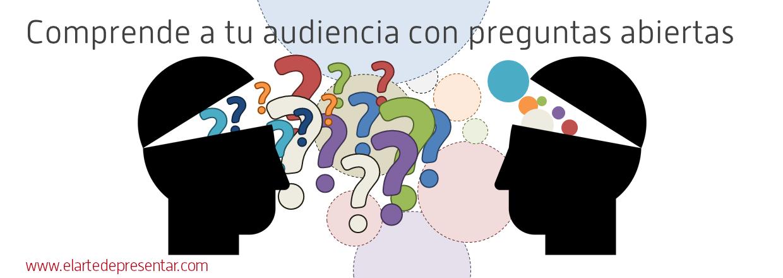 Busca comprender a tu audiencia a través de preguntas abiertas