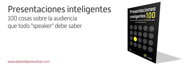 Presentaciones inteligentes: las 100 cosas que todo orador debería saber sobre el funcionamiento del cerebro