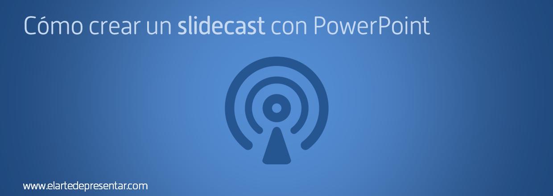 Cómo crear un slidecast profesional con PowerPoint sin más recursos que tu portátil y un micrófono