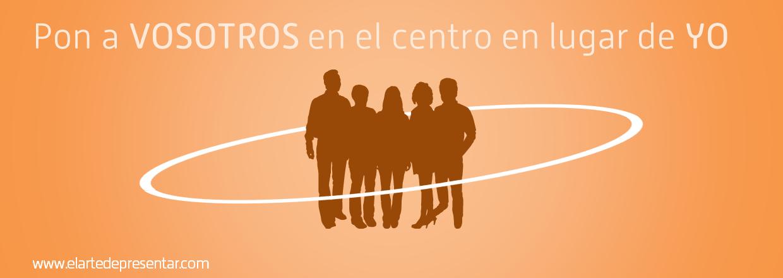 Lleva la revolución copernicana a tus presentaciones: pon a VOSOTROS en el centro en lugar de a NOSOTROS
