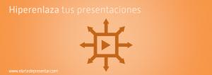 Hiperenlaza tus presentaciones: