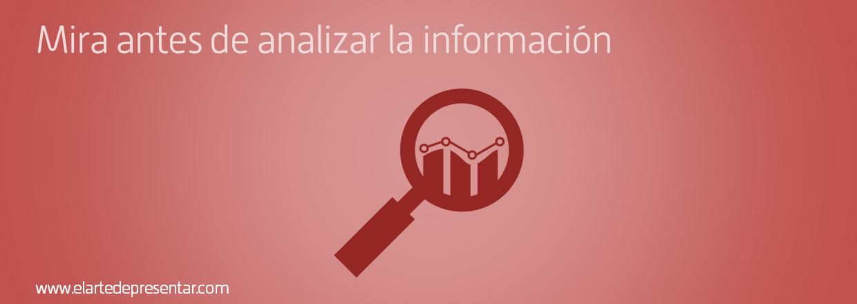 Mira antes de analizar la información para evitar decisiones equivocadas