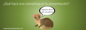 ¿Qué hace una comadreja en tu presentación?