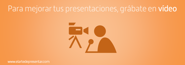 Si tienes interés en mejorar tus presentaciones, grábate en vídeo
