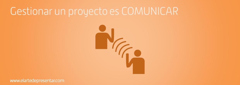 Gestionar un proyecto es COMUNICAR