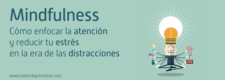 Apúntate a nuestro taller de Mindfulness – Enfoca la atención y reduce tu estrés en la era de las distracciones