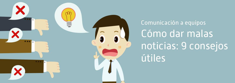 Cómo dar malas noticias: 9 consejos para comunicar a tus equipos