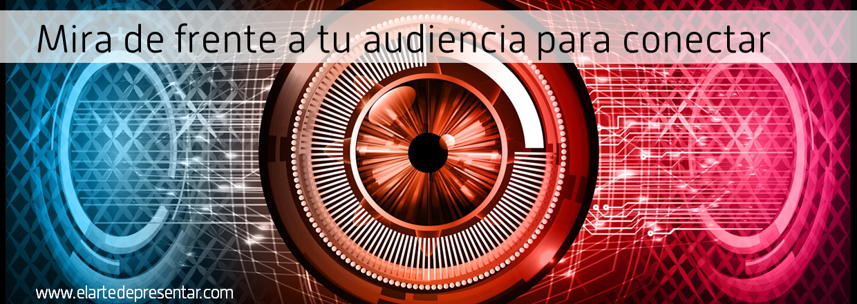 Está en los ojos: mira de frente a tu audiencia para conectar