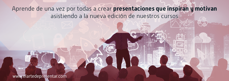 Aprende de una vez por todas a crear presentaciones que inspiran y motivan asistiendo a la nueva edición de nuestros cursos