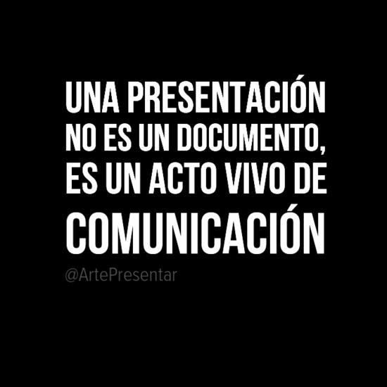 Una presentación no es un documento, es un acto vivo de comunicación