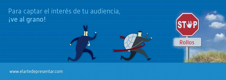 Para captar el interés de tu audiencia, ¡ve al grano!