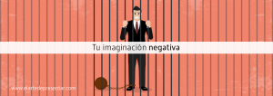 Tu imaginación negativa