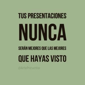 Tus presentaciones nunca...