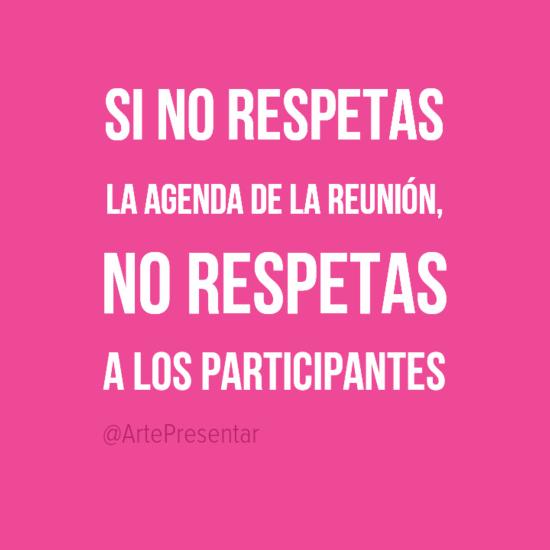 Si no respetas la agenda de la reunión, no respetas a los participantes