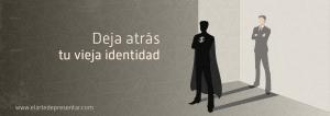 Deja atras tu vieja identidad