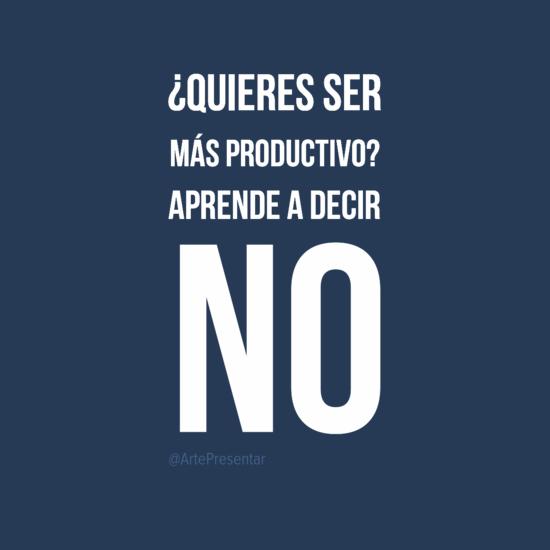 #citas ¿Quiéres ser más productivo? Aprende a decir NO