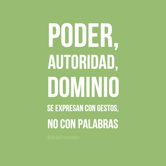 #citas Poder, Autoridad, Dominio se expresan con gestos no con palabras