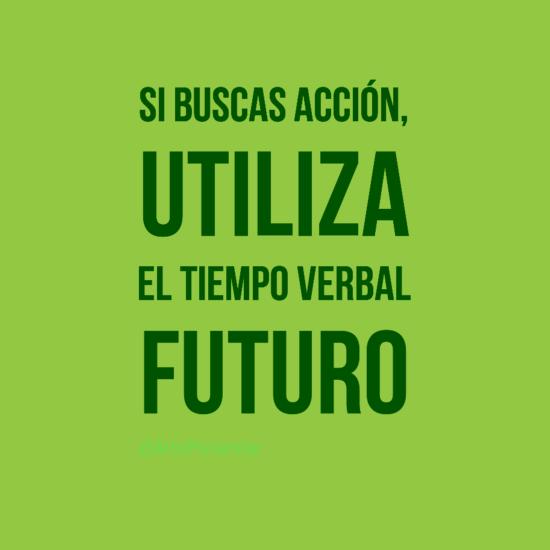 #citas Si buscas acción, utiliza el tiempo verbal futuro