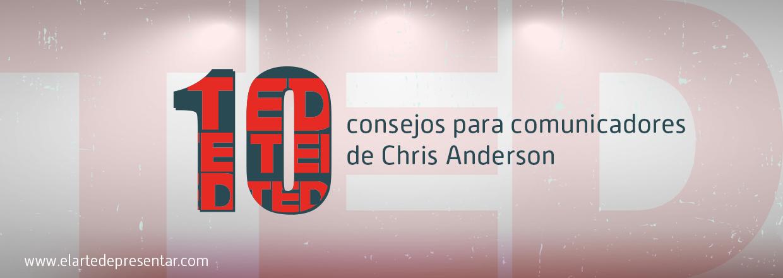 Los 10 consejos para comunicadores de Chris Anderson, presidente de TED