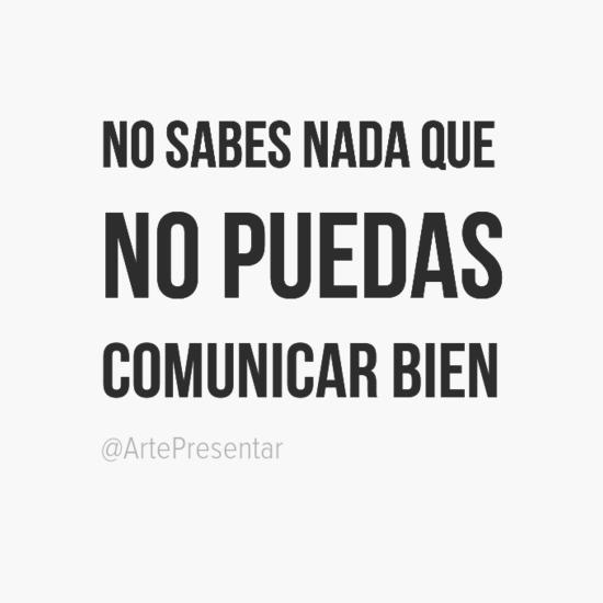 #citas No sabes nada que no puedas comunicar bien
