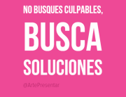 No busques culpables, busca soluciones