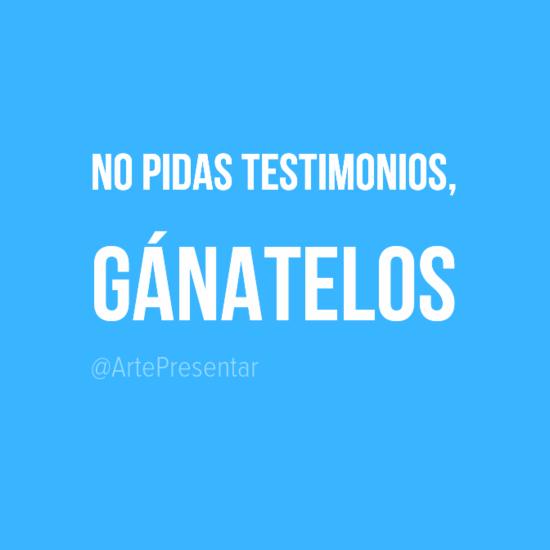 #citas No pidas testimonios, gánatelos