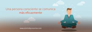 Una persona consciente se comunica mas eficazmente