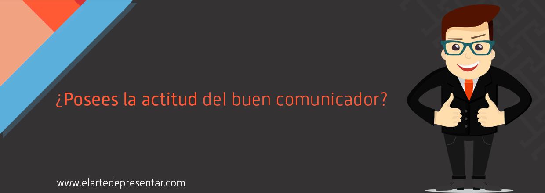 ¿Posees la actitud del buen comunicador?