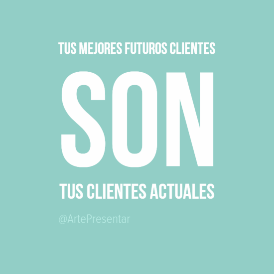 #citas Tus mejores futuros clientes son tus clientes actuales