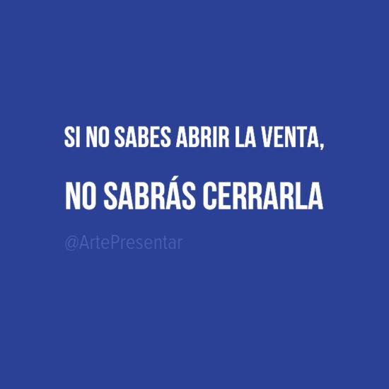 #citas Si no sabes abrir la venta, no sabrás cerrarla