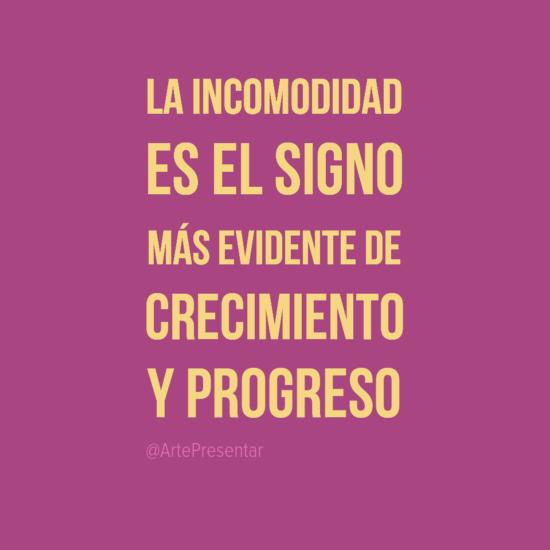 #citas La incomodidad es el signo más evidente de crecimiento y progreso