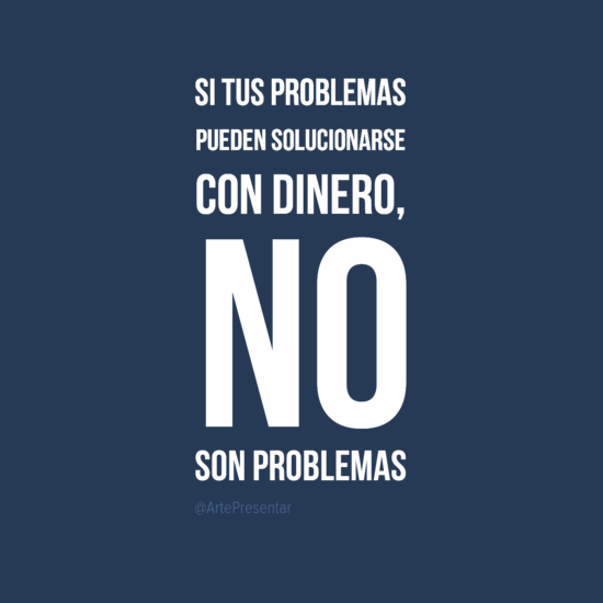 Si tus problemas pueden solucionarse con dinero, no son problemas