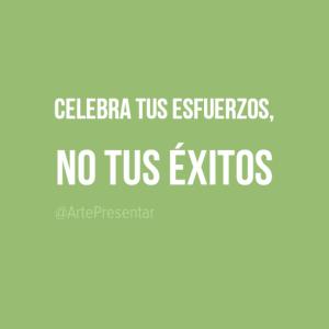 Celebra tus esfuerzos, no tus éxitos