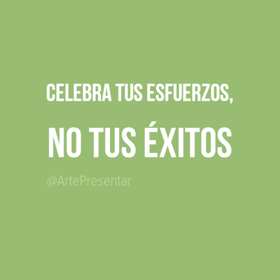 #citas Celebra tus esfuerzos, no tus éxitos