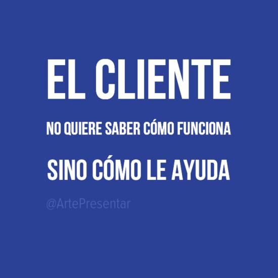 #citas El cliente no quiere saber cómo funciona sino cómo le ayuda