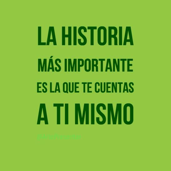 #citas La historia más importante es la que te cuentas a tí mismo