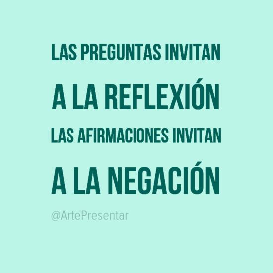 #citas Las preguntas invitan a la reflexión las afirmaciones invitan a la negación