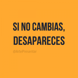 Si no cambias, desapareces