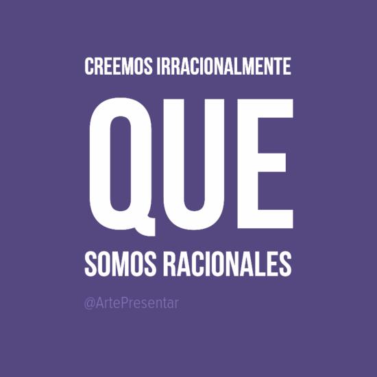 #citas  Creemos irracionalmente que somos racionales