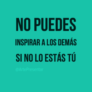 No puedes inspirar a los demás si no lo estás tú