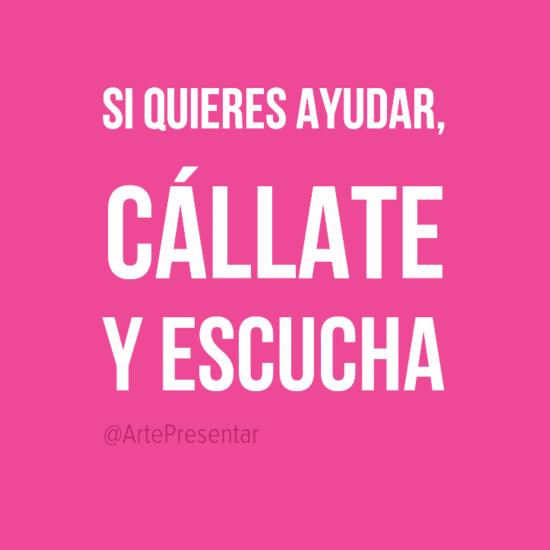 #citas Si quieres ayudar, cállate y escucha