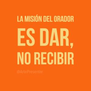 La misión del orador es dar, no recibir