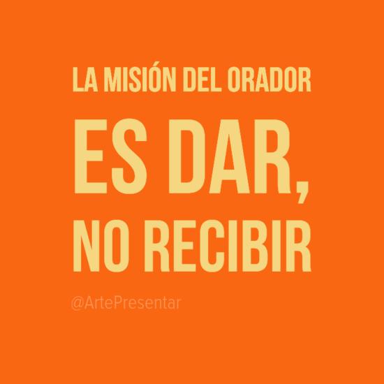 #citas La misión del orador es dar, no recibir