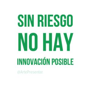 Sin riesgo no hay innovación posible