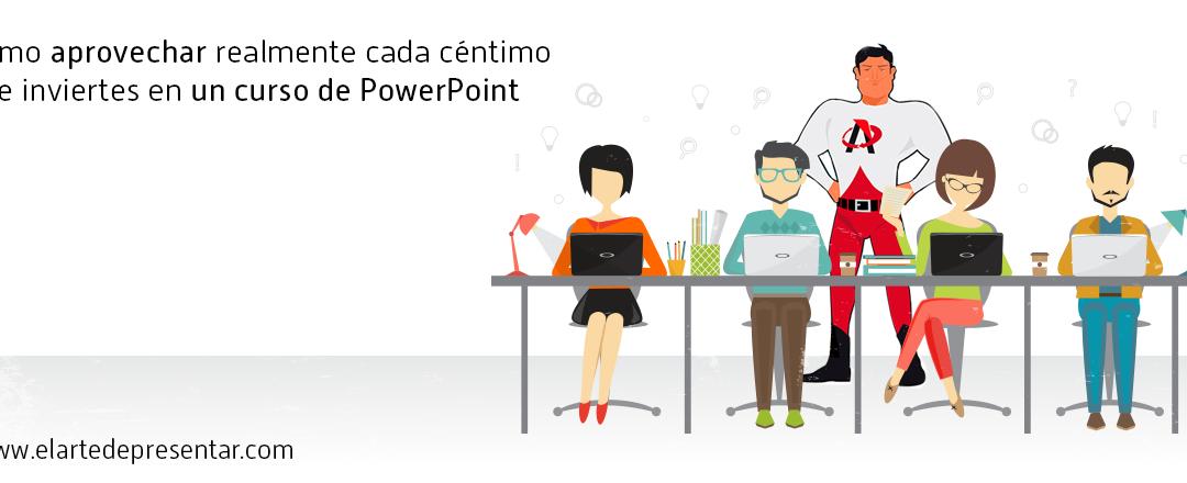 Cómo aprovechar realmente cada céntimo que inviertes en un curso de PowerPoint