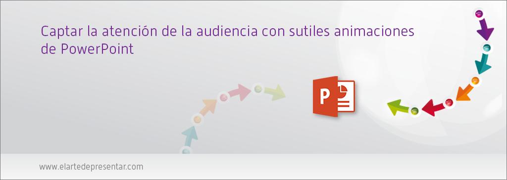 Cómo captar la atención de la audiencia con sutiles (y elegantes) animaciones de PowerPoint