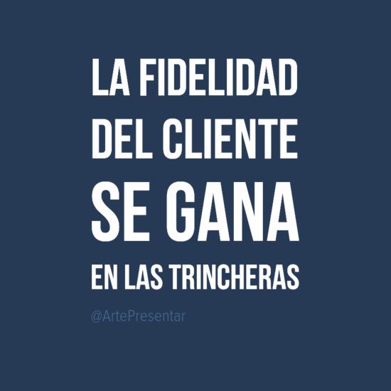 #citas La fidelidad del cliente se gana en las trincheras