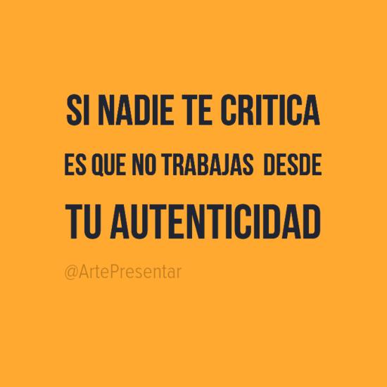 #citas Si nadie te critica es que no trabajas desde tu autenticidad