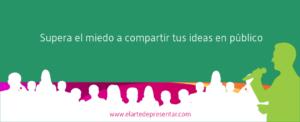 Supera el miedo a compartir tus ideas en público